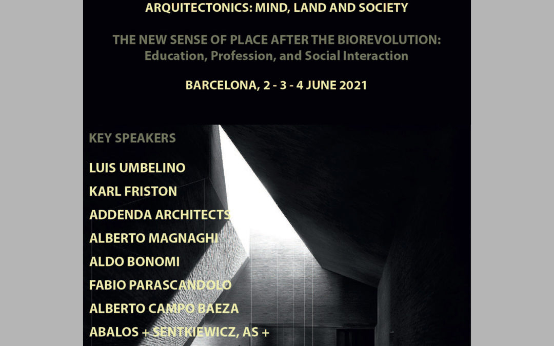 2, 3 and 4 of june. 19th International Conference Arquitectonics: Mind, land and society. The New Sense of Place After the Biorevolution: Education, Proffession and Social Interaction.